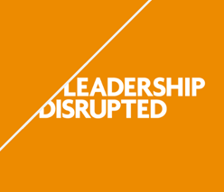 This is leadership disrupted